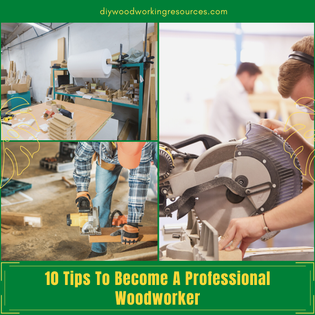 10 Tips To Become A Professional Woodworker
