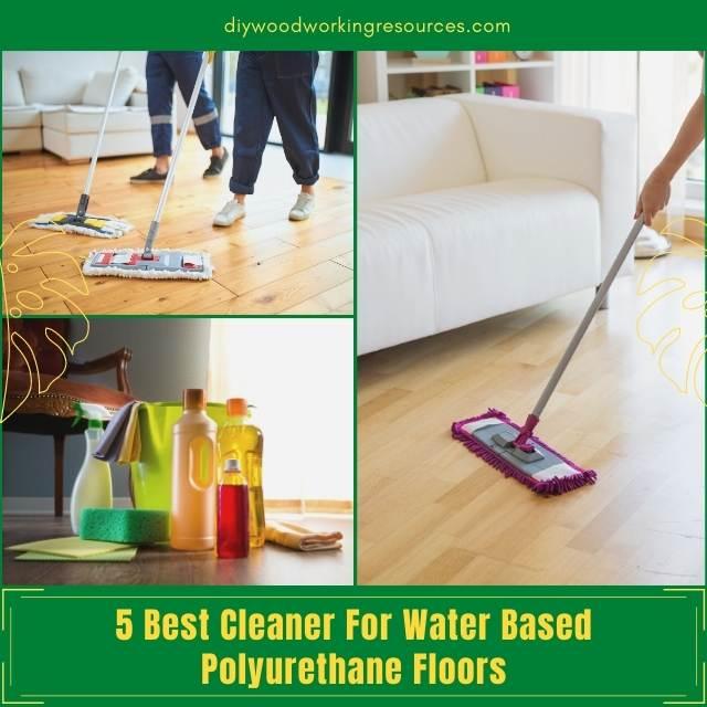 Best Cleaner For Water Based Polyurethane Floors