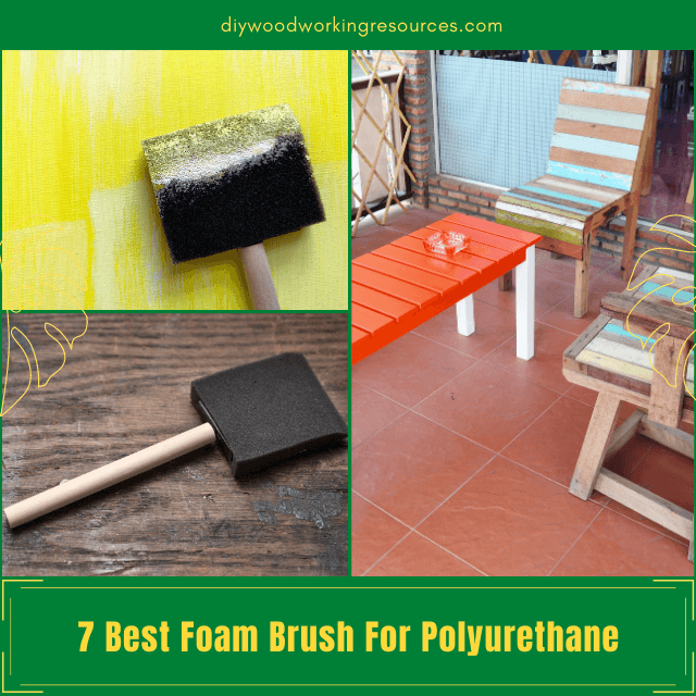 7 Best Foam Brush For Polyurethane – Home Renovation Will Be Simpler Than Ever!