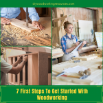 7 First Steps To Get Started With Woodworking