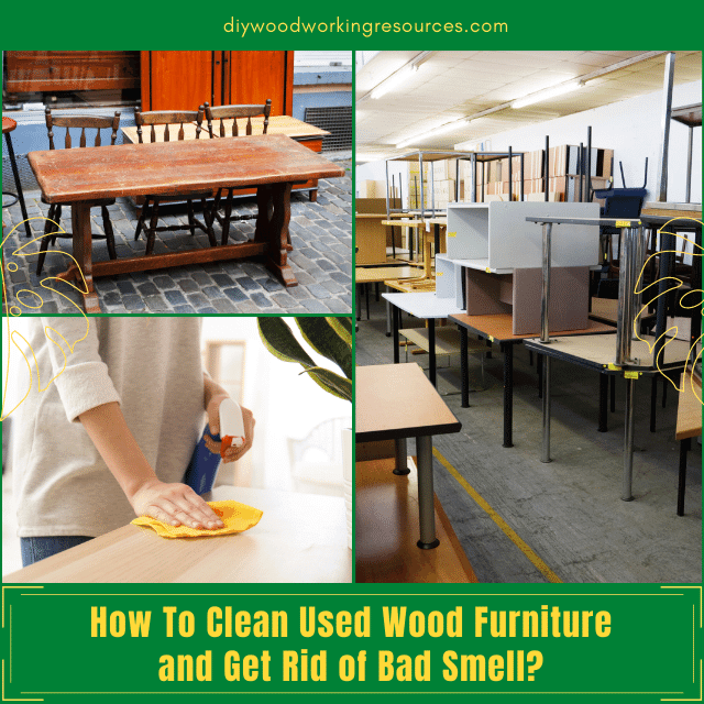 How To Clean Used Wood Furniture and Get Rid of Bad Smell
