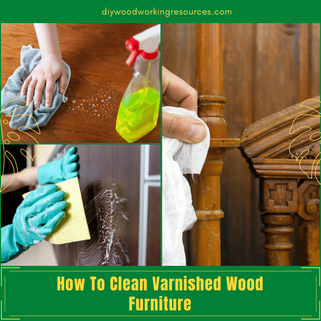 How To Clean Varnished Wood Furniture