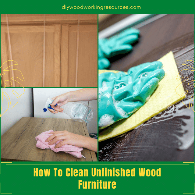 How To Clean Unfinished Wood Furniture