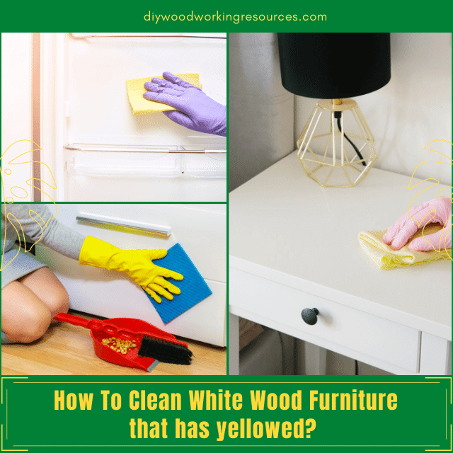 How To Clean White Wood Furniture that has yellowed